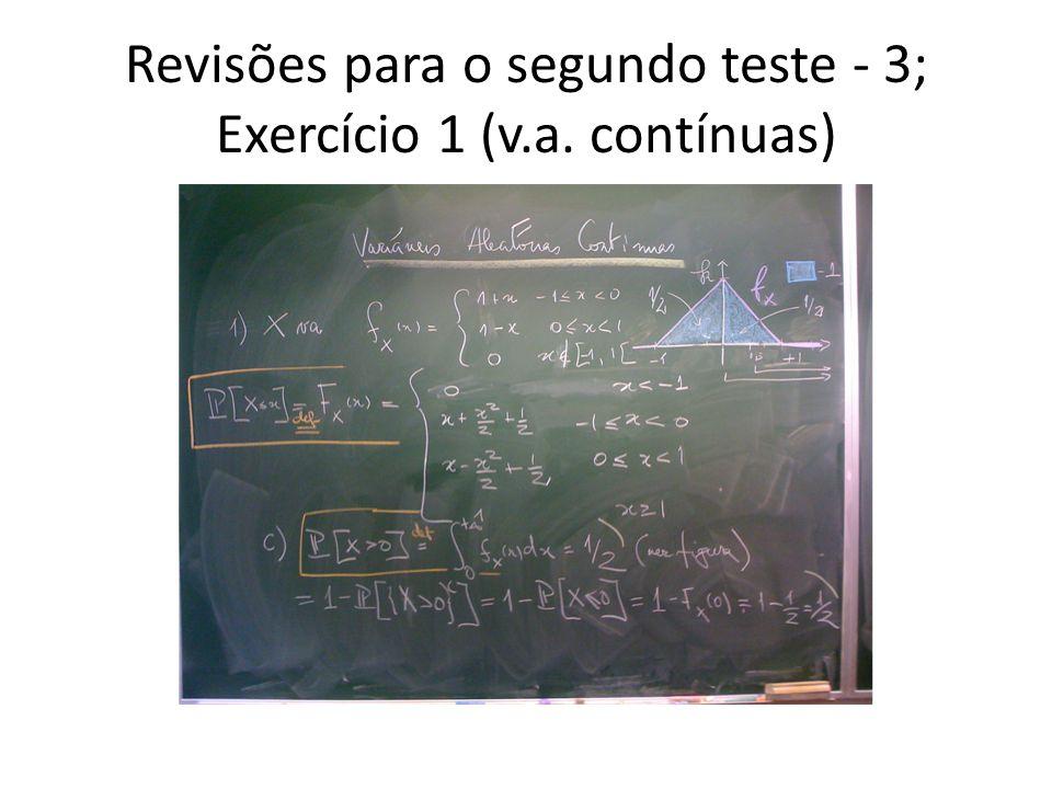 Revisões para o segundo teste - 3; Exercício 1 (v.a. contínuas)