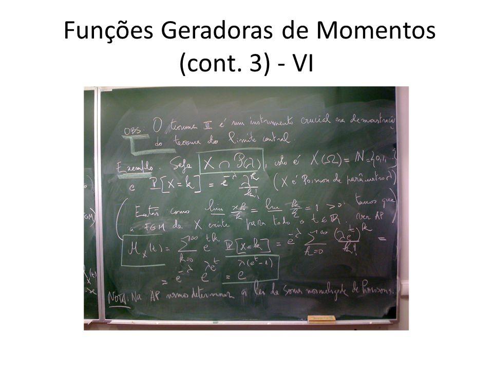 Funções Geradoras de Momentos (cont. 3) - VI
