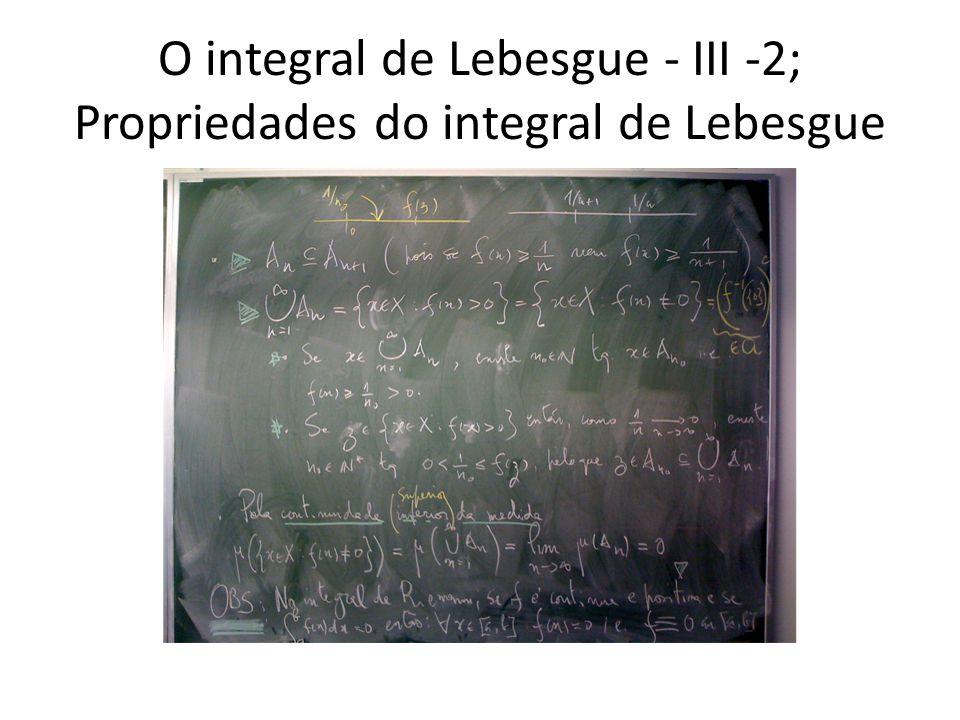 O integral de Lebesgue - III -2; Propriedades do integral de Lebesgue