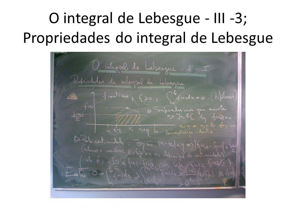O integral de Lebesgue - III -4; Propriedades do integral de Lebesgue