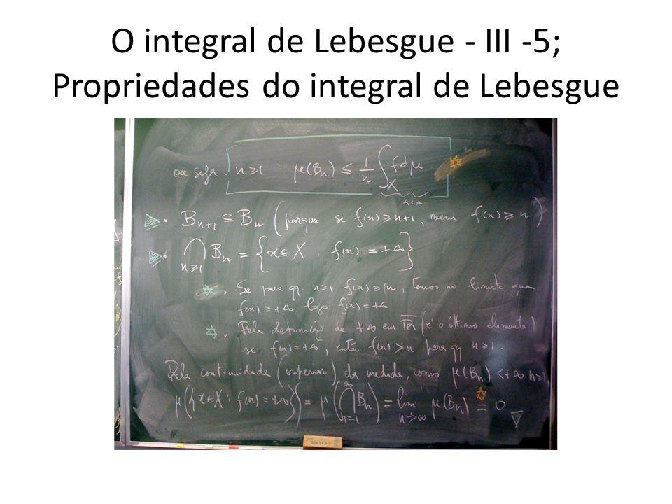 O integral de Lebesgue - III -5; Propriedades do integral de Lebesgue