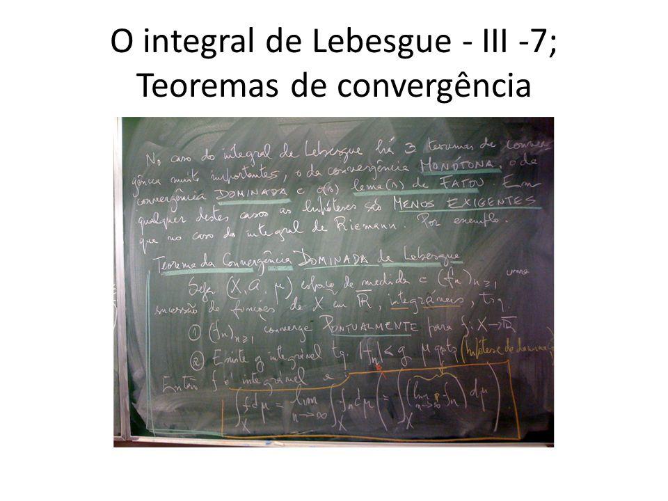 O integral de Lebesgue - III -8; Teoremas de convergência: aplicação
