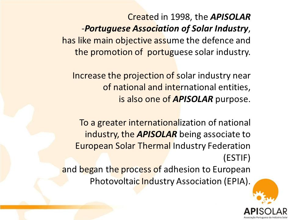 The APISOLAR exists in benefit of solar sector areas, whether industrials, manufacturers, importers, exporters, components and accessories retailers, projectors, installers, etc.