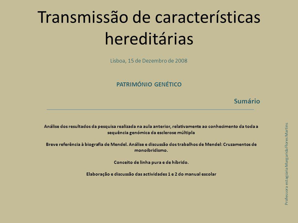 Lisboa, 15 de Dezembro de 2008 PATRIMÓNIO GENÉTICO Sumário Análise dos resultados da pesquisa realizada na aula anterior, relativamente ao conhecimento da toda a sequência genómica da esclerose múltipla Breve referência à biografia de Mendel.