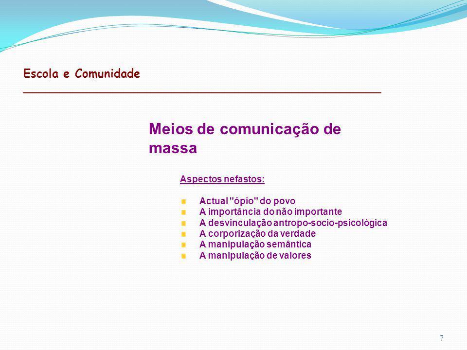 Escola e Comunidade _________________________________________________ 7 Meios de comunicação de massa Aspectos nefastos: Actual