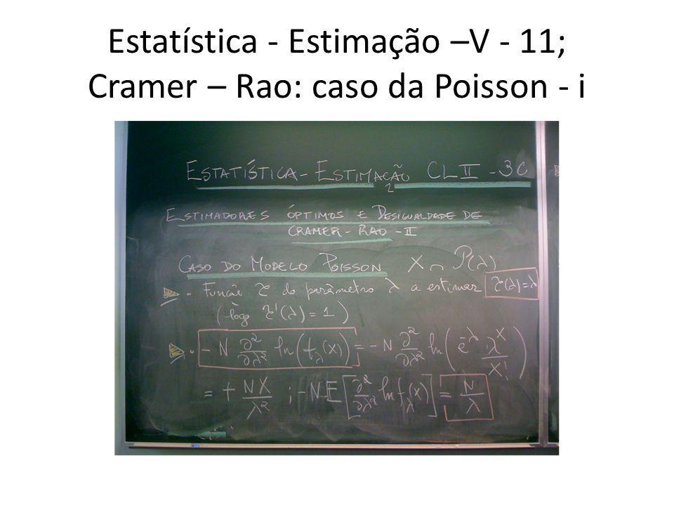 Estatística - Estimação –V - 11; Cramer – Rao: caso da Poisson - i