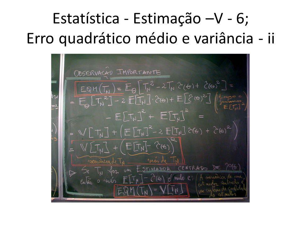 Estatística - Estimação –V - 6; Erro quadrático médio e variância - ii