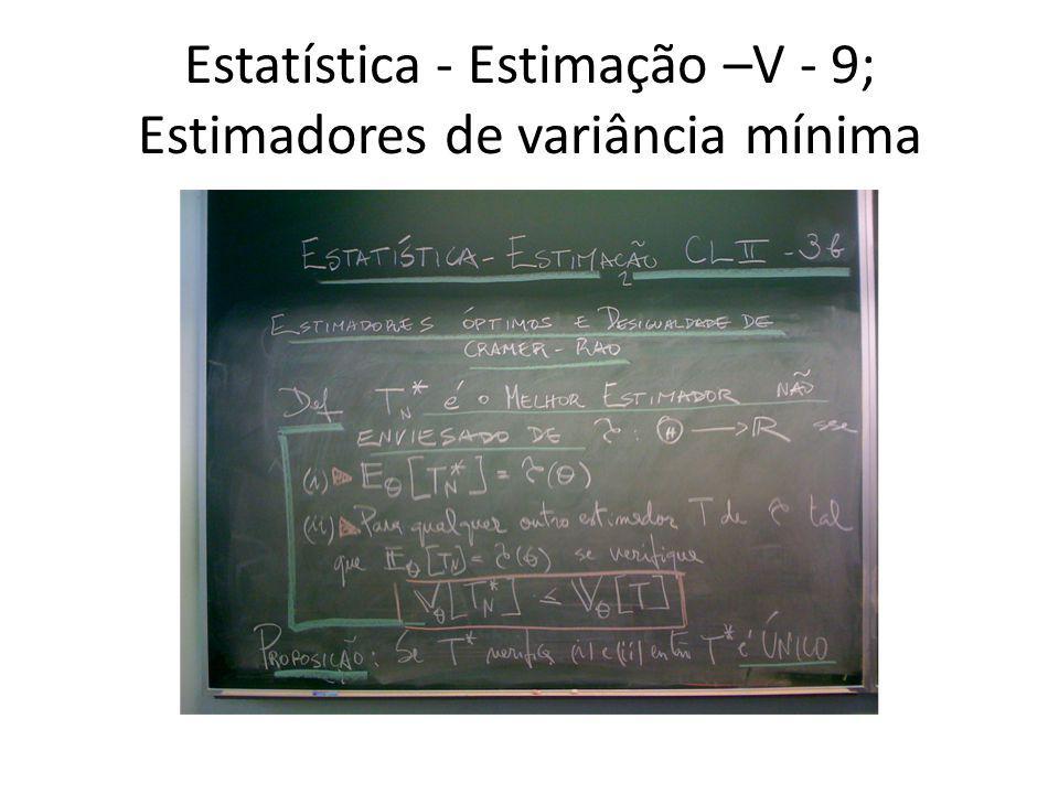 Estatística - Estimação –V - 9; Estimadores de variância mínima