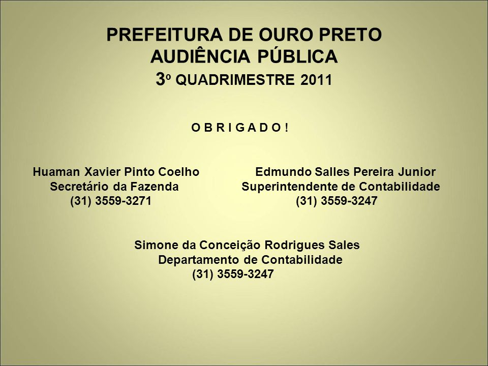 PREFEITURA DE OURO PRETO AUDIÊNCIA PÚBLICA 3 º QUADRIMESTRE 2011 O B R I G A D O .