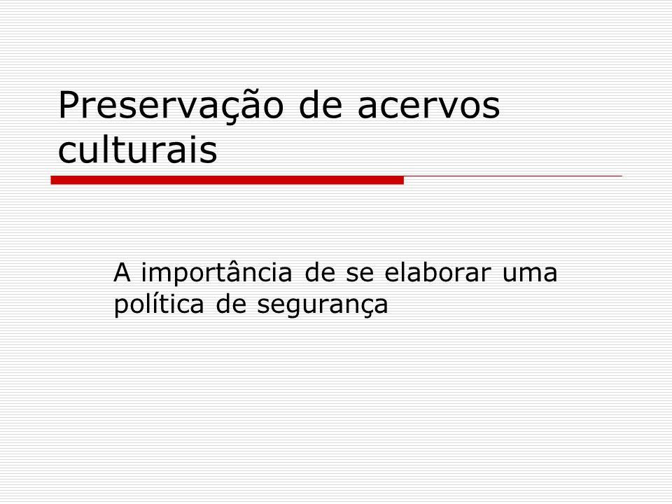 Preservação de acervos culturais A importância de se elaborar uma política de segurança