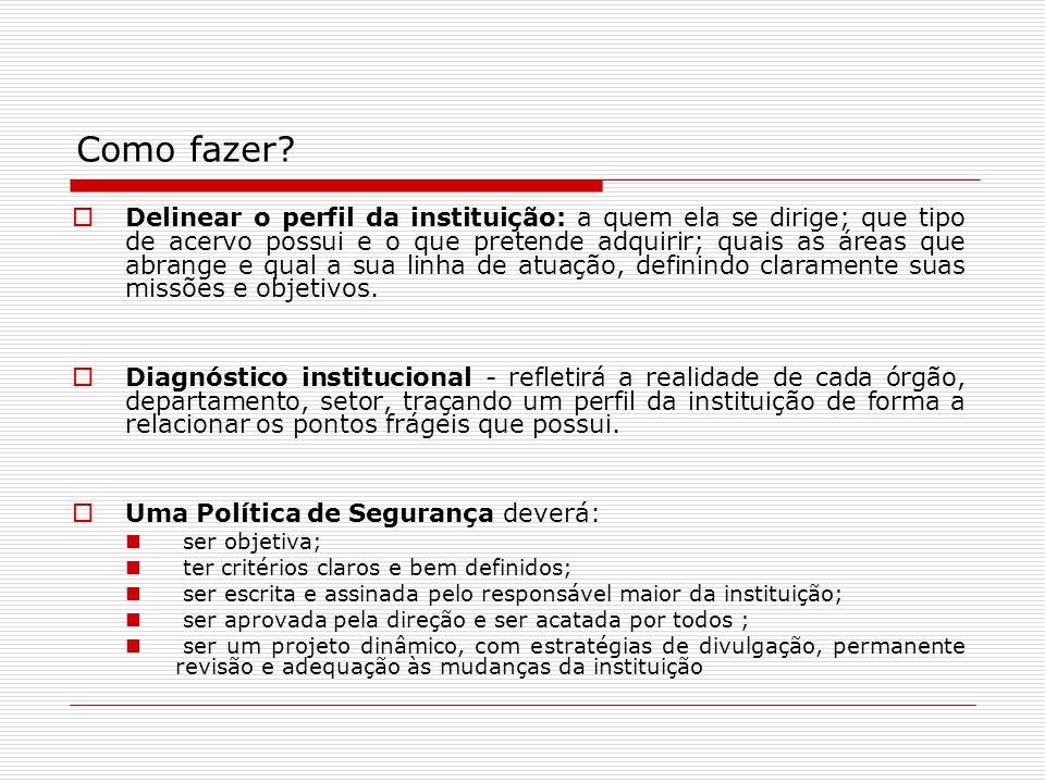Como fazer? Delinear o perfil da instituição: a quem ela se dirige; que tipo de acervo possui e o que pretende adquirir; quais as áreas que abrange e