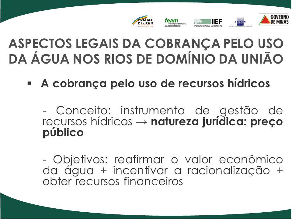 ASPECTOS LEGAIS DA COBRANÇA PELO USO DA ÁGUA NOS RIOS DE DOMÍNIO DA UNIÃO A cobrança pelo uso de recursos hídricos - Conceito: instrumento de gestão d