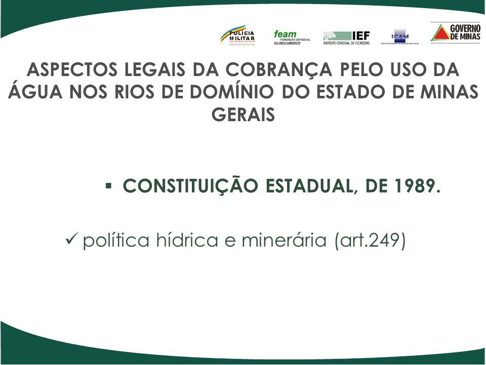 ASPECTOS LEGAIS DA COBRANÇA PELO USO DA ÁGUA NOS RIOS DE DOMÍNIO DO ESTADO DE MINAS GERAIS CONSTITUIÇÃO ESTADUAL, DE 1989. política hídrica e minerári