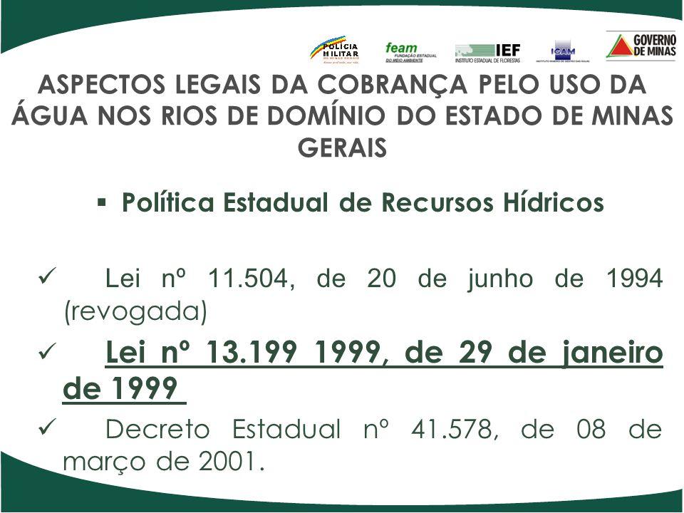 ASPECTOS LEGAIS DA COBRANÇA PELO USO DA ÁGUA NOS RIOS DE DOMÍNIO DO ESTADO DE MINAS GERAIS Política Estadual de Recursos Hídricos Lei nº 11.504, de 20