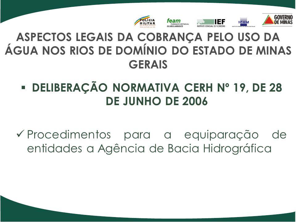ASPECTOS LEGAIS DA COBRANÇA PELO USO DA ÁGUA NOS RIOS DE DOMÍNIO DO ESTADO DE MINAS GERAIS DELIBERAÇÃO NORMATIVA CERH Nº 19, DE 28 DE JUNHO DE 2006 Pr