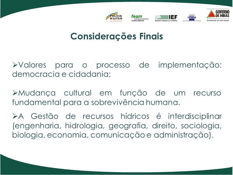 Considerações Finais Valores para o processo de implementação: democracia e cidadania; Mudança cultural em função de um recurso fundamental para a sob