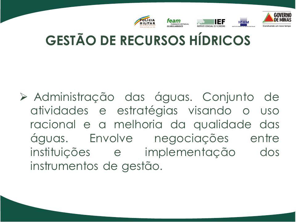GESTÃO DE RECURSOS HÍDRICOS Administração das águas. Conjunto de atividades e estratégias visando o uso racional e a melhoria da qualidade das águas.