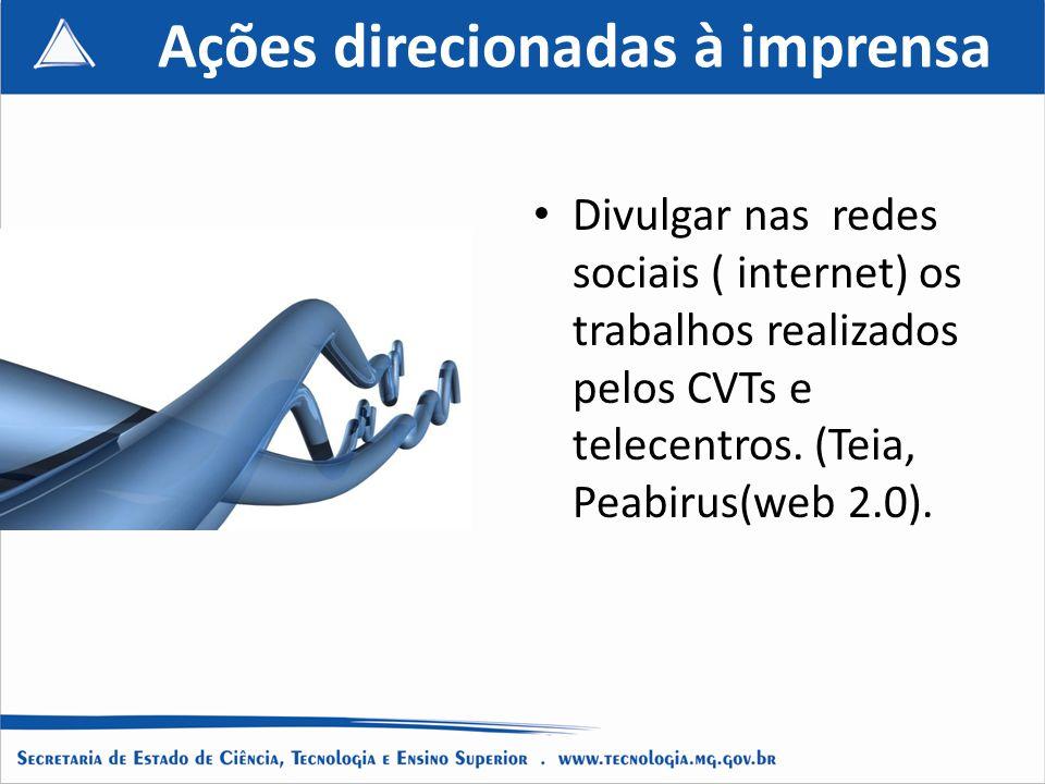 Ações direcionadas à imprensa Divulgar nas redes sociais ( internet) os trabalhos realizados pelos CVTs e telecentros.