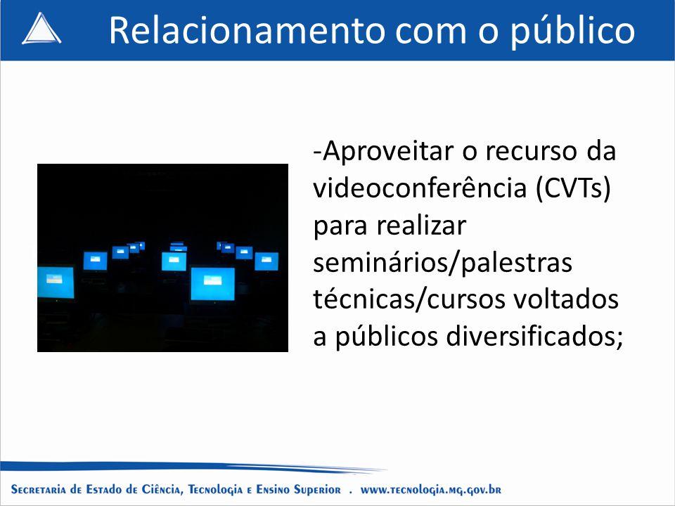 Título do projeto Título do Slide Titulo Titulo da apresentação Relacionamento com o público -Aproveitar o recurso da videoconferência (CVTs) para realizar seminários/palestras técnicas/cursos voltados a públicos diversificados;