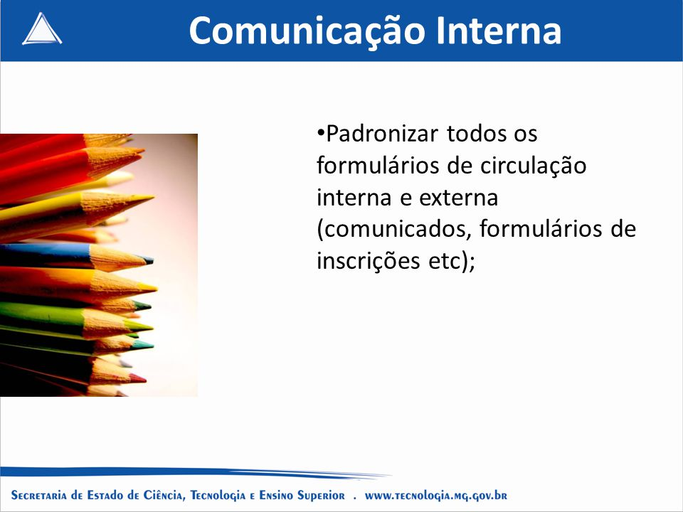 Comunicação Interna Padronizar todos os formulários de circulação interna e externa (comunicados, formulários de inscrições etc);