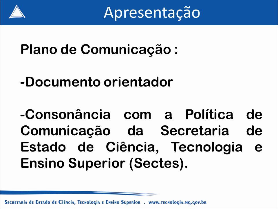 Apresentação Plano de Comunicação : -Documento orientador -Consonância com a Política de Comunicação da Secretaria de Estado de Ciência, Tecnologia e Ensino Superior (Sectes).