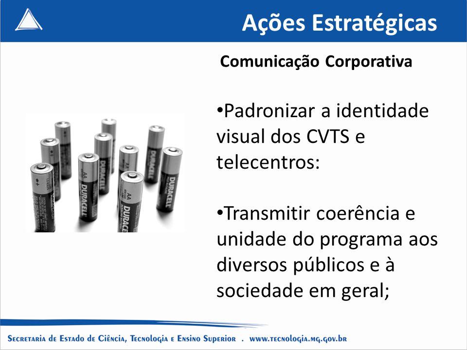 Padronizar a identidade visual dos CVTS e telecentros: Transmitir coerência e unidade do programa aos diversos públicos e à sociedade em geral; Ações Estratégicas Comunicação Corporativa