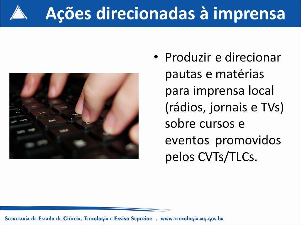 Ações direcionadas à imprensa Produzir e direcionar pautas e matérias para imprensa local (rádios, jornais e TVs) sobre cursos e eventos promovidos pelos CVTs/TLCs.