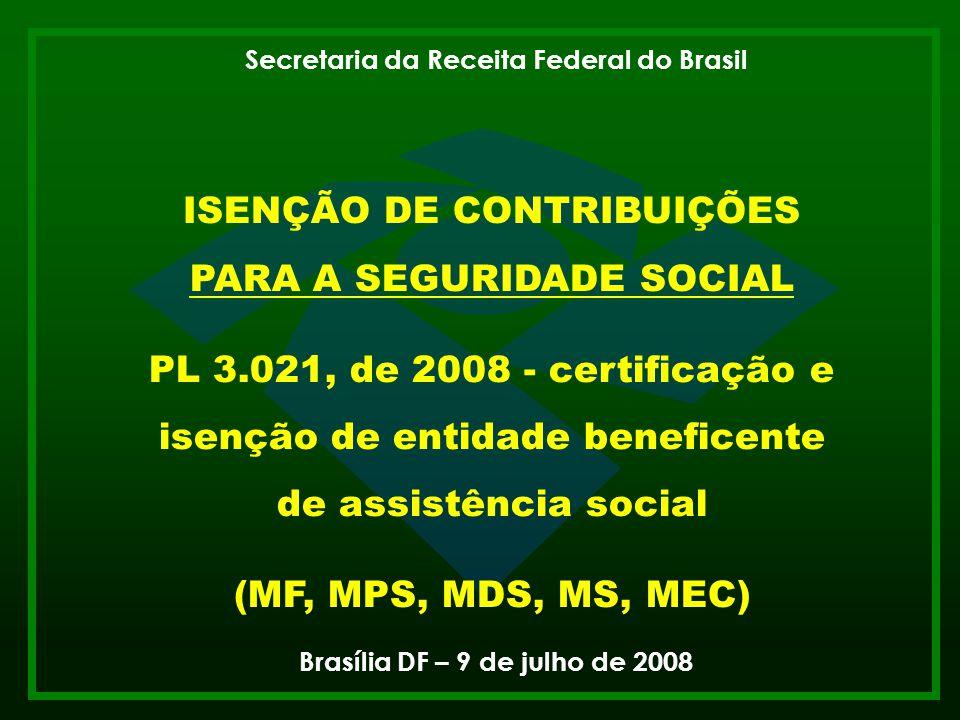 Receita Federal 1 ISENÇÃO DE CONTRIBUIÇÕES PARA A SEGURIDADE SOCIAL PL 3.021, de 2008 - certificação e isenção de entidade beneficente de assistência