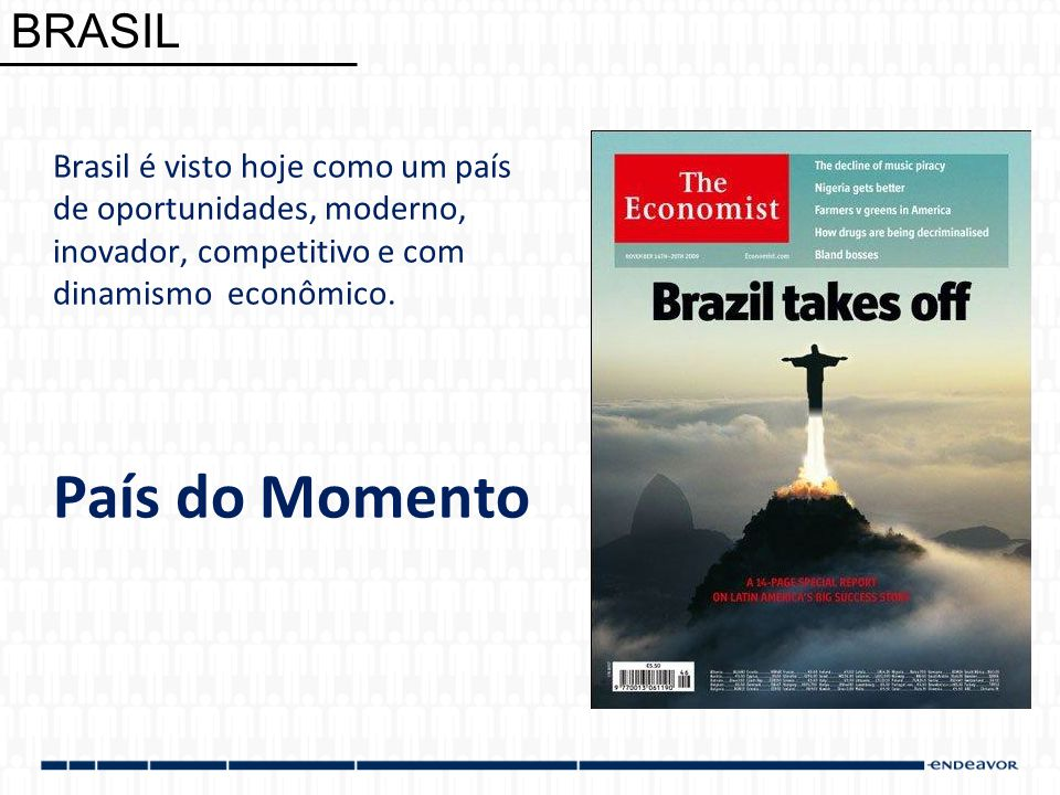 Brasil é visto hoje como um país de oportunidades, moderno, inovador, competitivo e com dinamismo econômico.
