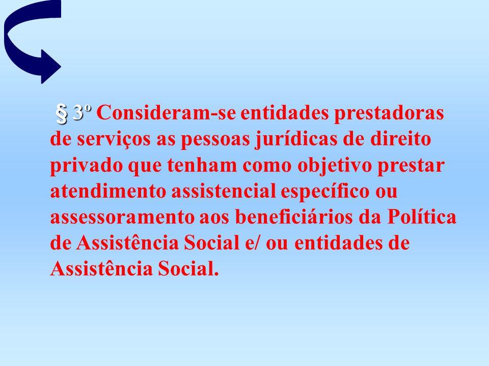§ 3º § 3º Consideram-se entidades prestadoras de serviços as pessoas jurídicas de direito privado que tenham como objetivo prestar atendimento assiste