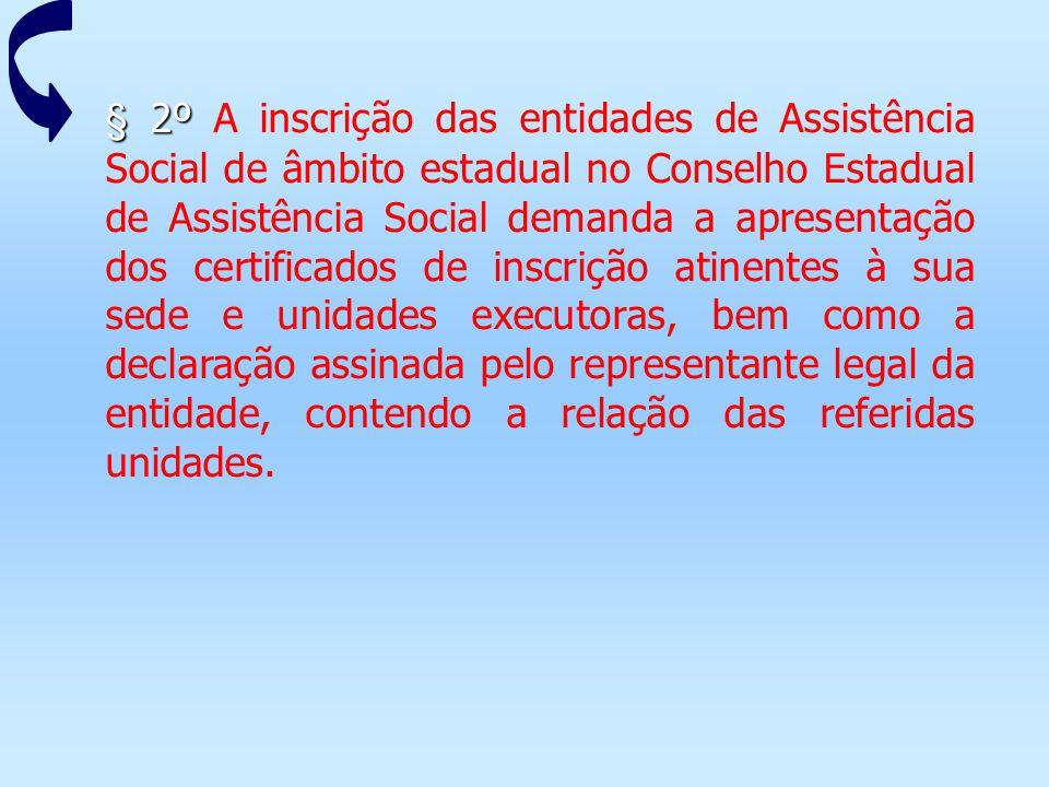 § 2º § 2º A inscrição das entidades de Assistência Social de âmbito estadual no Conselho Estadual de Assistência Social demanda a apresentação dos cer