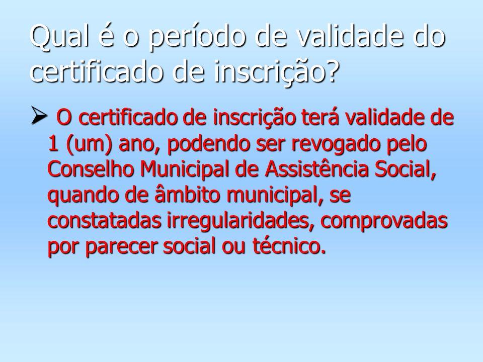 Qual é o período de validade do certificado de inscrição? O certificado de inscrição terá validade de 1 (um) ano, podendo ser revogado pelo Conselho M