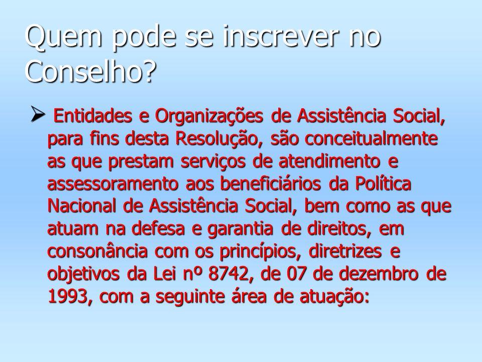 Quem pode se inscrever no Conselho? Entidades e Organizações de Assistência Social, para fins desta Resolução, são conceitualmente as que prestam serv