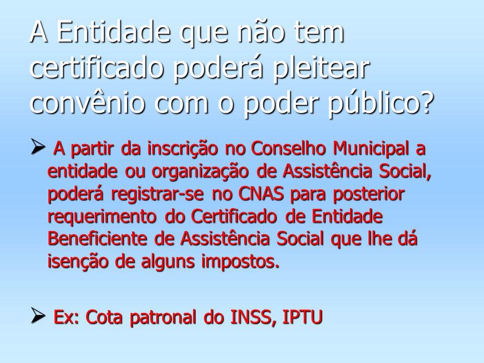 A Entidade que não tem certificado poderá pleitear convênio com o poder público? A partir da inscrição no Conselho Municipal a entidade ou organização