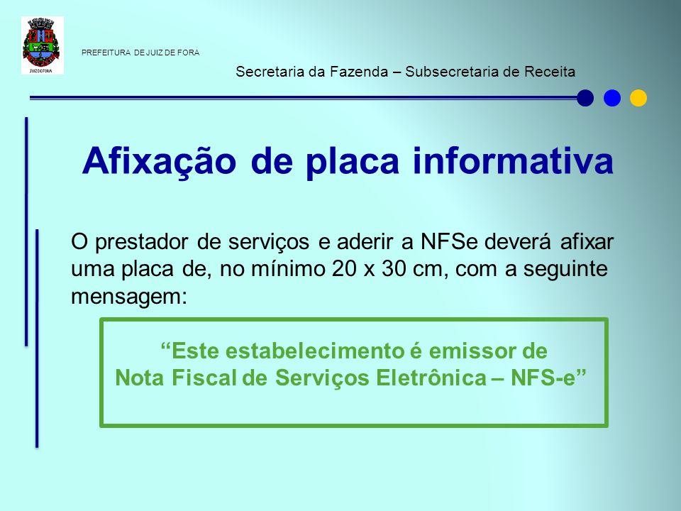 PREFEITURA DE JUIZ DE FORA Secretaria da Fazenda – Subsecretaria de Receita O prestador de serviços e aderir a NFSe deverá afixar uma placa de, no mín