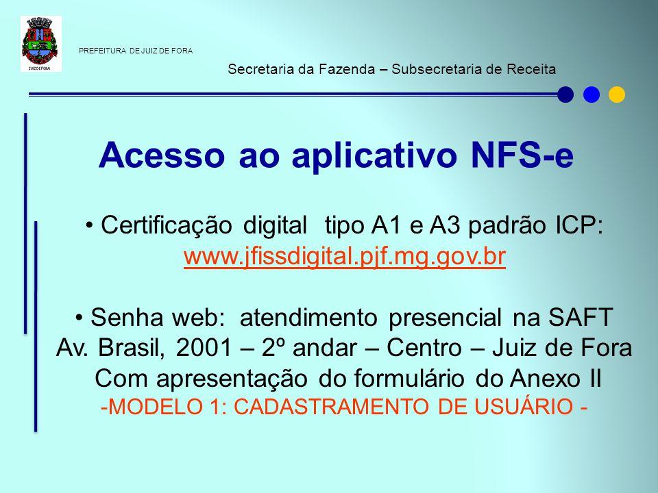 PREFEITURA DE JUIZ DE FORA Secretaria da Fazenda – Subsecretaria de Receita Certificação digital tipo A1 e A3 padrão ICP: www.jfissdigital.pjf.mg.gov.