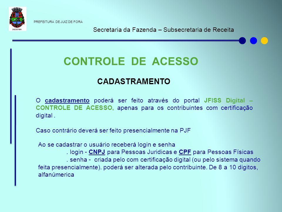 PREFEITURA DE JUIZ DE FORA Secretaria da Fazenda – Subsecretaria de Receita CONTROLE DE ACESSO CADASTRAMENTO O cadastramento poderá ser feito através