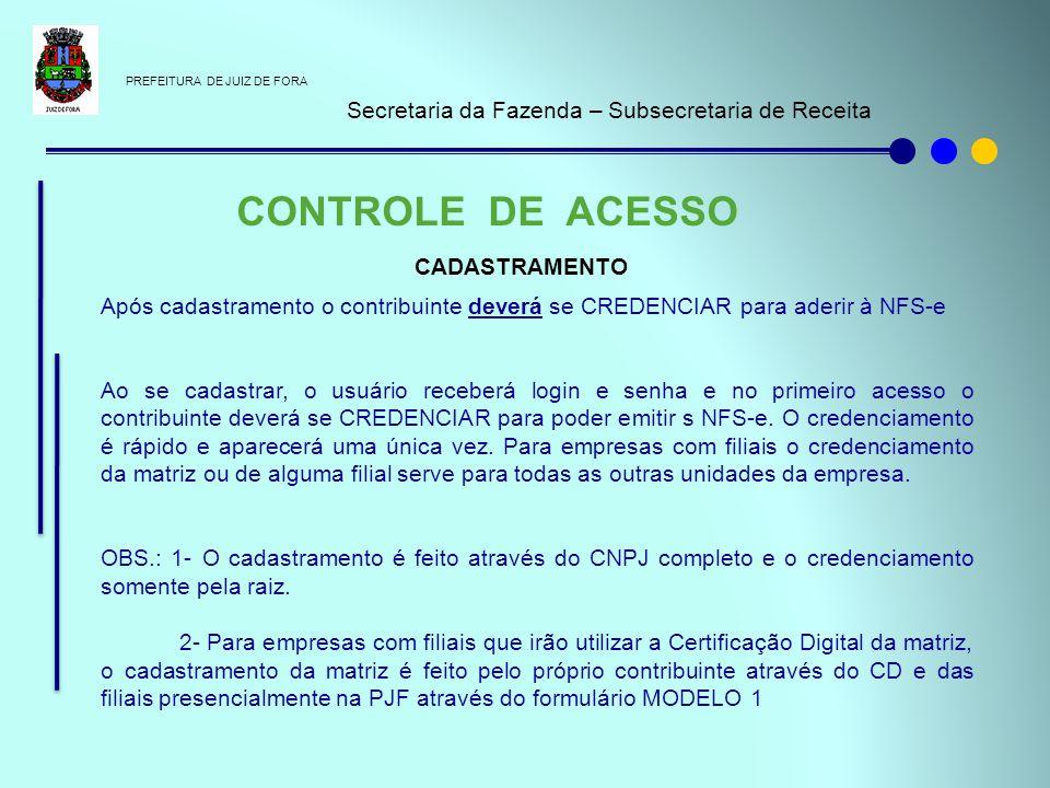 PREFEITURA DE JUIZ DE FORA Secretaria da Fazenda – Subsecretaria de Receita CONTROLE DE ACESSO CADASTRAMENTO Após cadastramento o contribuinte deverá