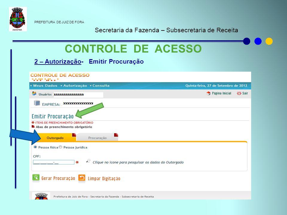 PREFEITURA DE JUIZ DE FORA Secretaria da Fazenda – Subsecretaria de Receita CONTROLE DE ACESSO 2 – Autorização- Emitir Procuração