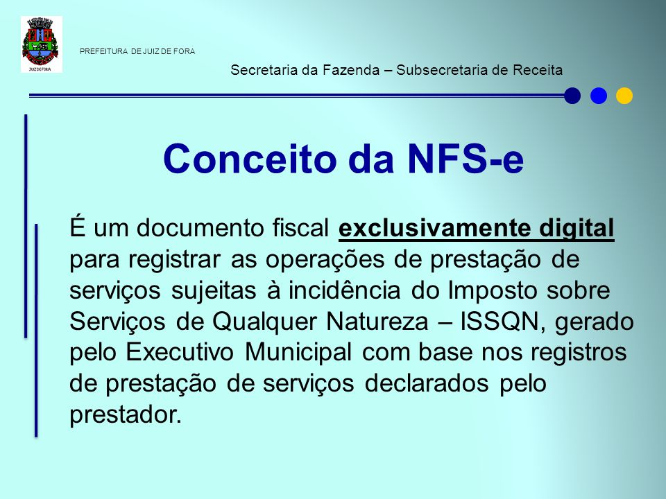 PREFEITURA DE JUIZ DE FORA Secretaria da Fazenda – Subsecretaria de Receita É um documento fiscal exclusivamente digital para registrar as operações d