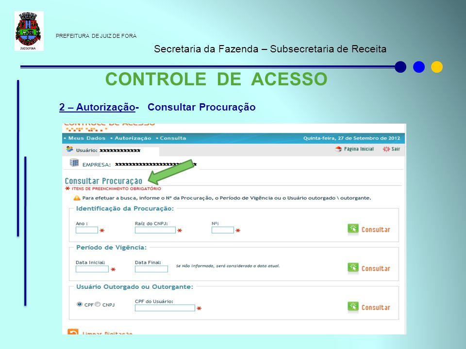 PREFEITURA DE JUIZ DE FORA Secretaria da Fazenda – Subsecretaria de Receita CONTROLE DE ACESSO 2 – Autorização- Consultar Procuração