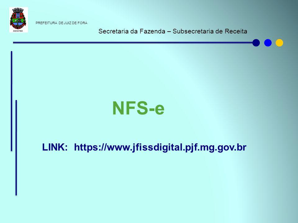 PREFEITURA DE JUIZ DE FORA Secretaria da Fazenda – Subsecretaria de Receita NFS-e LINK: https://www.jfissdigital.pjf.mg.gov.br