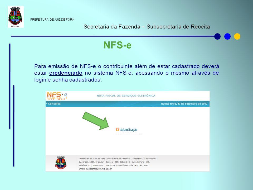 PREFEITURA DE JUIZ DE FORA Secretaria da Fazenda – Subsecretaria de Receita NFS-e Para emissão de NFS-e o contribuinte além de estar cadastrado deverá