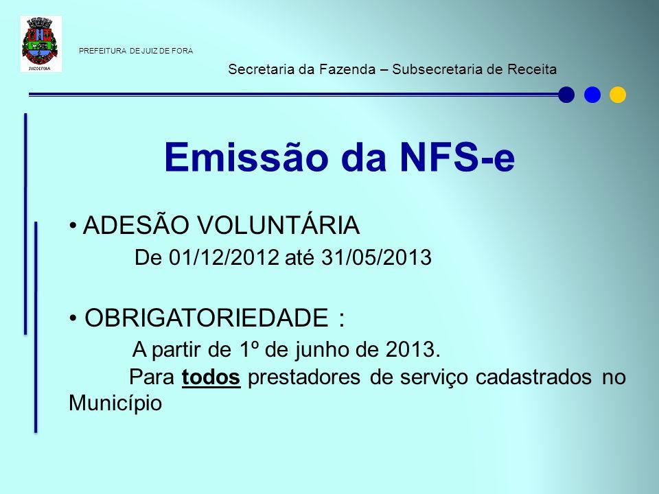PREFEITURA DE JUIZ DE FORA Secretaria da Fazenda – Subsecretaria de Receita ADESÃO VOLUNTÁRIA De 01/12/2012 até 31/05/2013 OBRIGATORIEDADE : A partir