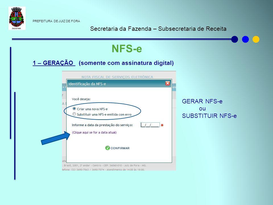 PREFEITURA DE JUIZ DE FORA Secretaria da Fazenda – Subsecretaria de Receita NFS-e 1 – GERAÇÃO (somente com assinatura digital) GERAR NFS-e ou SUBSTITU