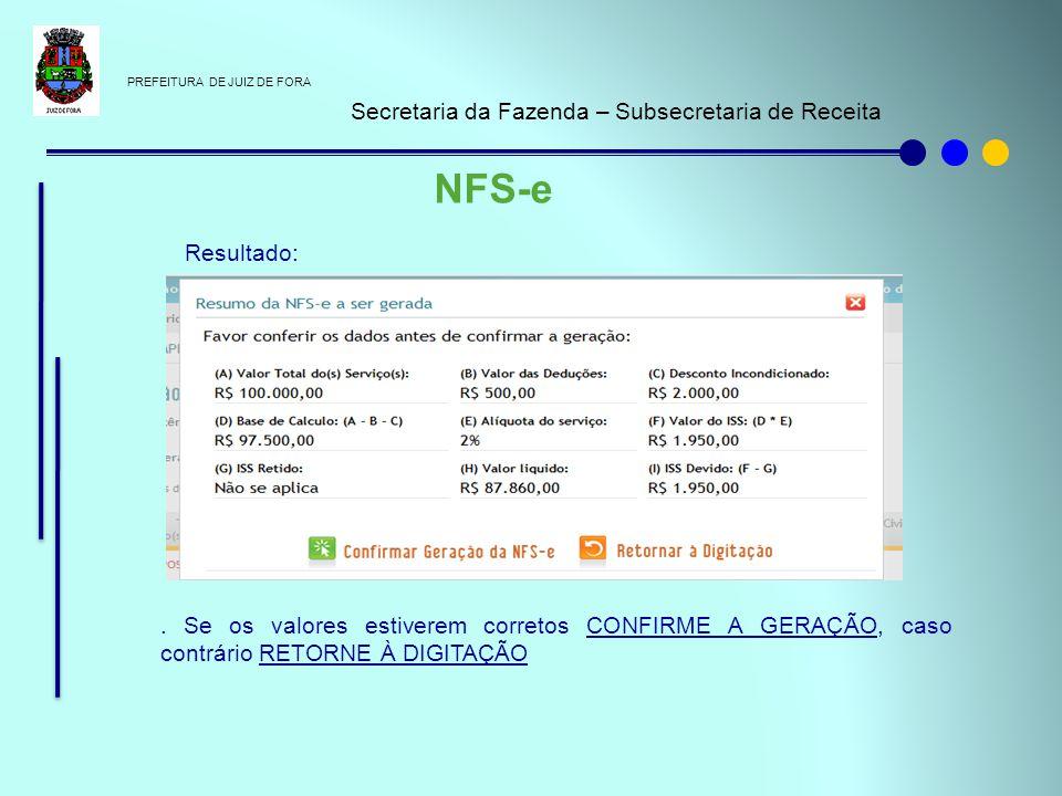 PREFEITURA DE JUIZ DE FORA Secretaria da Fazenda – Subsecretaria de Receita NFS-e Resultado:. Se os valores estiverem corretos CONFIRME A GERAÇÃO, cas