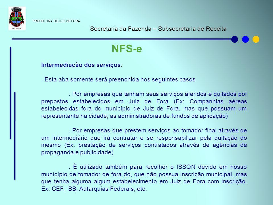 PREFEITURA DE JUIZ DE FORA Secretaria da Fazenda – Subsecretaria de Receita NFS-e Intermediação dos serviços:. Esta aba somente será preenchida nos se