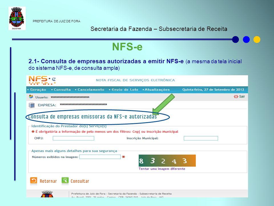PREFEITURA DE JUIZ DE FORA Secretaria da Fazenda – Subsecretaria de Receita NFS-e 2.1- Consulta de empresas autorizadas a emitir NFS-e (a mesma da tel