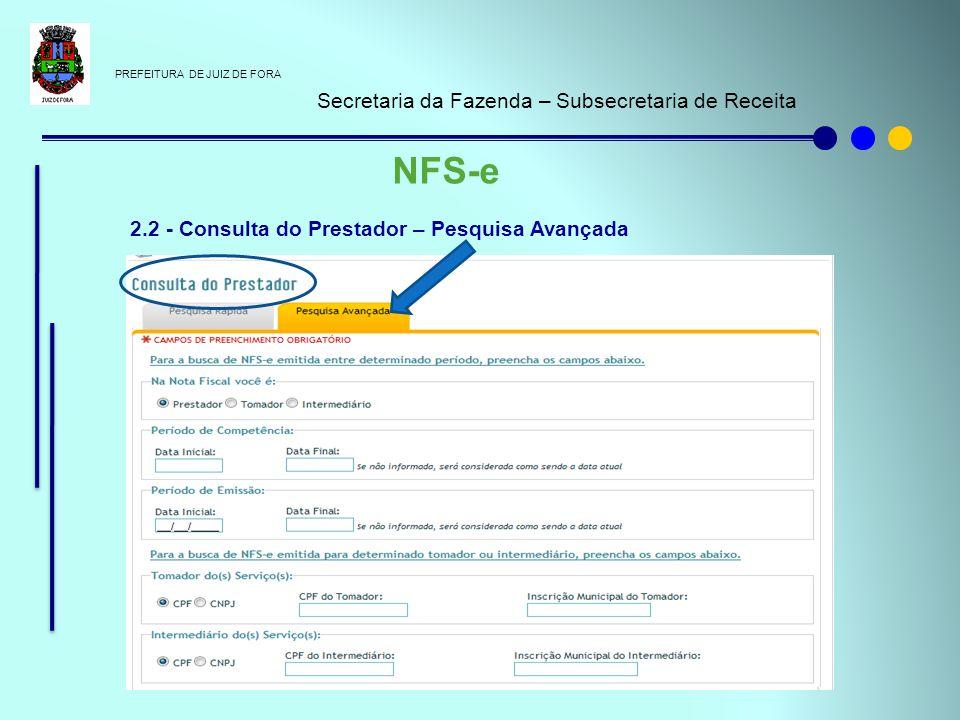 PREFEITURA DE JUIZ DE FORA Secretaria da Fazenda – Subsecretaria de Receita NFS-e 2.2 - Consulta do Prestador – Pesquisa Avançada