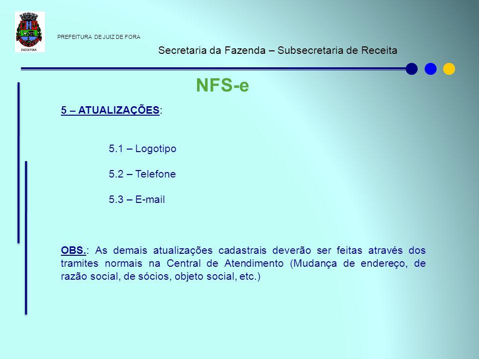 PREFEITURA DE JUIZ DE FORA Secretaria da Fazenda – Subsecretaria de Receita NFS-e 5 – ATUALIZAÇÕES: 5.1 – Logotipo 5.2 – Telefone 5.3 – E-mail OBS.: A
